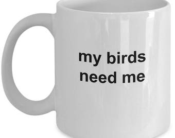 Bird Owners Mug - My Birds Need Me
