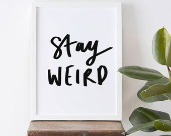 Stay Weird Typography Print - Stay Weird Print - Positive Quote - Hand Lettered Print - Positive Print - Happy Print - Gift For Her