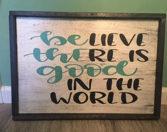 Believe there is good in the world framed wood sign