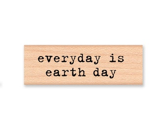 EVERY day is EARTH DAY - Wood Mounted Rubber Stamp (mcrs 07-01)