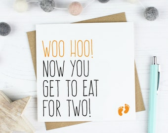 Funny pregnancy expecting mum baby card, pregnancy gift, congratulations, Woo hoo now you get to eat for two