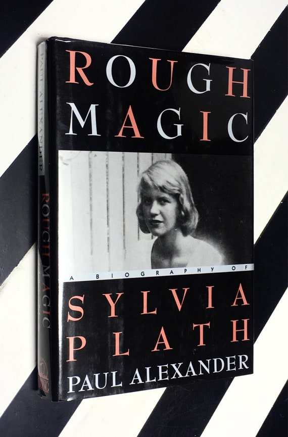 Rough Magic: A Biography of Sylvia Plath by Paul Alexander (1991) hardcover book