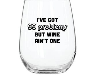 I've Got 99 Problems But Wine Ain't One Wineglass