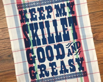 KITCHEN DISHTOWEL Keep My Skillet Good and Greasy/housewarming gift/gifts for chefs/southern cooking/hostess gift/valentine/southern cooking