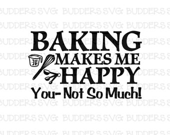 Baking Makes Me Happy You Not So Much SVG, Baking Cut File, Baking svg, Baking, Bake, Cricut Cut File, Cut File. Baking dxf