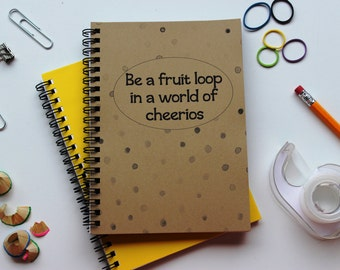 Be a fruit loop in a world of cheerios - 5 x 7 journal