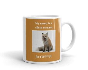 My Yawn is a Silent Scream for Coffee Yawning Fox Ceramic Coffee Cup Tea Mug Choice of 11oz or 15oz Foxes Fox Lovers
