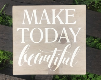 Make Today Beautiful - rustic, stenciled and painted, handmade wood sign