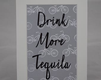 Drink More Tequila - Matted Multimedia Quote - 8x10