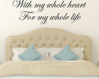 With my whole heart for my whole life - bedroom decor - bedroom wall decal - master bedroom wall decal - master bedroom decor - wall decals