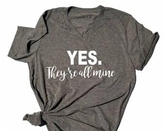 Yes they're all mine Shirt - Funny Tshirt - Shirt for Mom - Mom Shirt - Gift for Mom - Cute Shirt - Birthday Gift - Christmas - lots of kids
