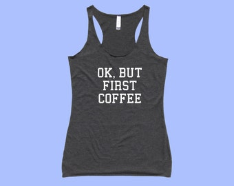 OK, But First COFFEE - Fit or Flowy TANK