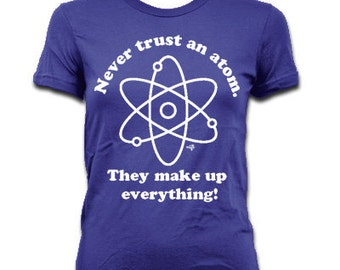 Women's Never Trust an Atom. They make up everything. T-shirt By NIFTshirts
