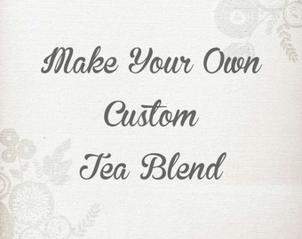 Custom Tea Blend - Organic Loose Leaf Tea, Herbal Tea, Make Your Own Tea, Custom Tea, Organic Tea, Customized Tea Blend, Vegan Tea