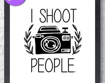 Photographer | I Shoot People | Printable Wall Art