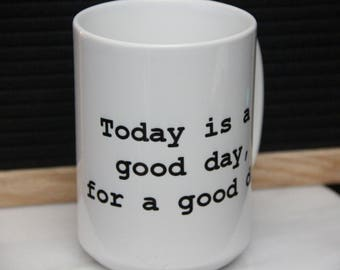 Today Is A Good Day for a Good Day Mug