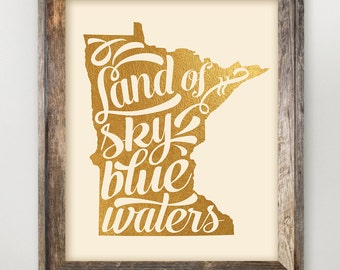 Minnesota Printable • Land of Sky Blue Waters Faux Gold Foil • Minnesota Typography Quote • MN State Art Print Instant Download 8x10 11 x 14