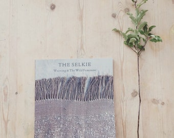 The Selkie; Weaving and The Wild Feminine