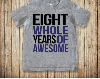 8 Year Old Birthday Shirt, Eight Birthday Shirt Boy, Birthday Shirt for Boys, Birthday Shirt 8, Eight Whole Years of Awesome Eighth Birthday