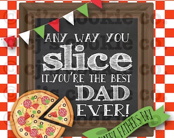 Father's Day Pizza Printable Tags - Any Way You Slice it... You're the Best Dad Ever