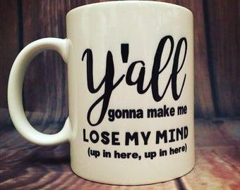 Y'all Gonna Make Me Lose My Mind Mug
