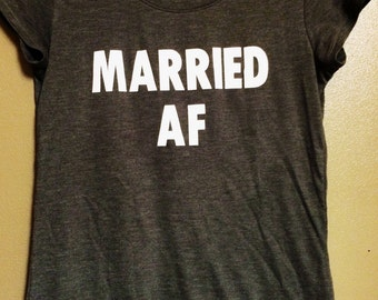 Married AF Shirt // Adult Shirt