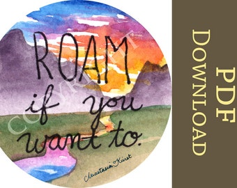 Roam if you want to! INSTANT DOWNLOAD Digital travel, adventure, exploring PDF art print