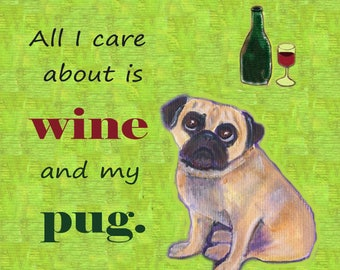 """Pug art, greeting card, fawn pug """"All I care about is wine and my pug"""""""