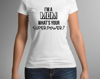Mom Gift, Mother's day gift idea, I'm a Mom, T-shirt for Mom, Mom tshirt, Gift for Mom, Funny t-shirt, Holiday Gift, T-shirt, Mother's day