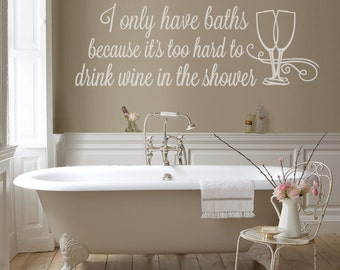 I Only Have Baths Wine Wall Sticker, Vinyl Wall Art For Bathroom, Decal