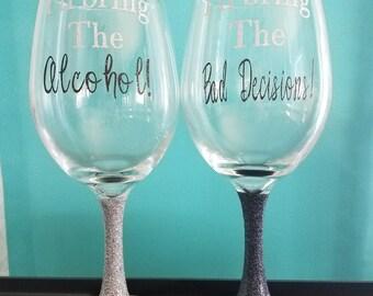 I'll bring the Alcohol, I'll bring the bad decisions wine glass set