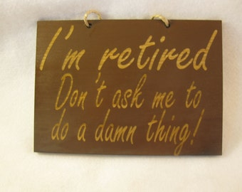 I'm retired funny wooden sign