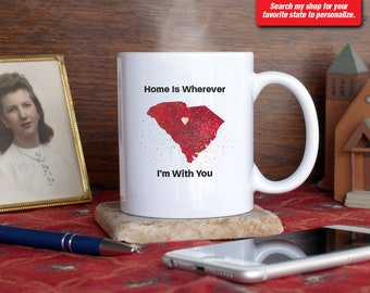 South Carolina SC Coffee Mug Cup Home Is Wherever I'm With You Custom Location Color Gift Present Columbia, Clemson, Florence, Greenville