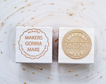 Makers Gonna Maker Rubber Stamp - every crafter needs one