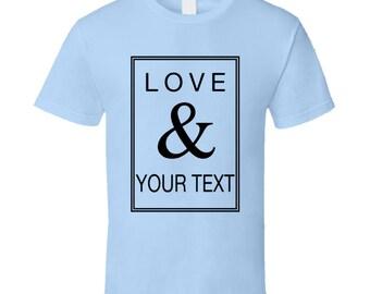 Love And Custom Text T-shirt
