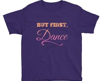Girls Dance Shirt - Dance recital Gift - Ballet Shirt for Kids - But First, Dance