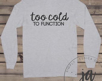 TOO COLD to FUNCTION | Long Sleeve, Relaxed fit T shirt | fur babies, dog mom, puppy