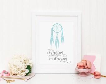 Dream a little dream Wall Print ***DIGITAL FILE***