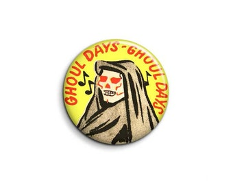 Ghoul days 1098 - pinback button or magnet 1.5 Inch