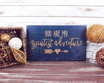 You Are My Greatest Adventure Decor | Adventure Sign | Wood Decor | Country Decor | Rustic Wood Sign | Personalized Sign | Custom Sign