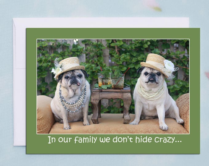 Funny Greeting Cards - Pug Card- In Our Family We Don't Hide Crazy- Funny Cards - 5x7