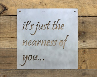 """It's Just The Nearness of You Metal Sign - 10"""" x 10"""""""