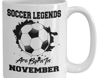 November Soccer Legends 15oz White Coffee Mug Gift for Soccer Players, Soccer Gift Idea, Soccer Coach Gift, Soccer Mug