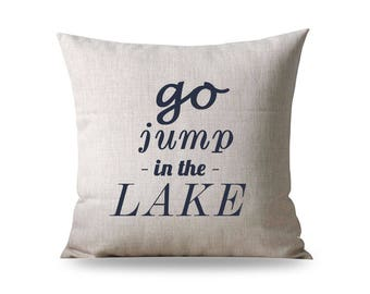 Go Jump In The Lake Pillow Cover lake pillow lake decor lake house pillow with quote pillow covers Farmhouse Pillow Cover lake decorations