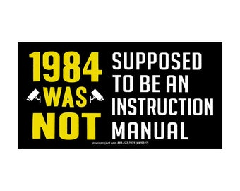 1984 Was Not Supposed To Be An Instruction Manual - Anti-Trump Bumper Sticker / Decal or Magnet
