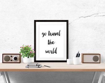 Go Travel The World Poster - Motivational Quote Print Inspirational Saying Typographic Minimalist Digital Printable Black White Design Text