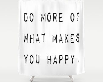 Do More of What Makes You Happy, Inspirational Shower Curtain, Black and White, Fabric Shower Curtain, Standard or Extra Long, Housewarming