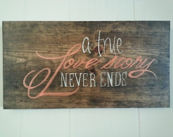 A True Love Story Never Ends, Quote, stained, white & coral Wooden Sign, Wall Art, Home Decor.