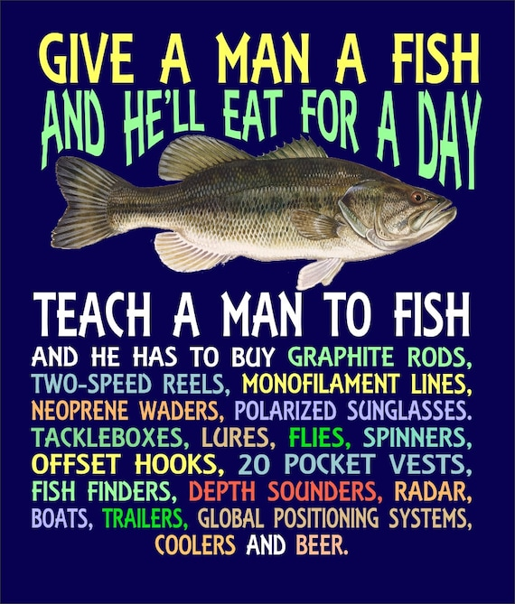Give a man a fish t shirt for Teach a man to fish