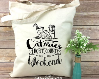 Calories Don't Count on the Weekends - Tote Bag for Your Favorite Foodie